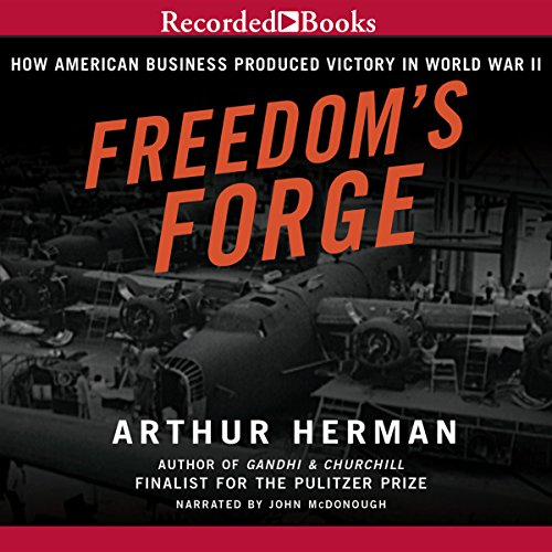 Freedom's Forge     How American Business Built the Arsenal of Democracy That Won World War II              By:                                                                                                                                 Arthur Herman                               Narrated by:                                                                                                                                 John McDonough                      Length: 16 hrs and 58 mins     327 ratings     Overall 4.6