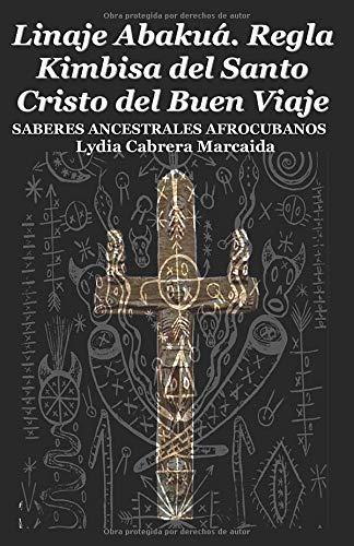 Linaje Abakuá. Regla Kimbisa del Santo Cristo del Buen Viaje: SABERES ANCESTRALES AFROCUBANOS