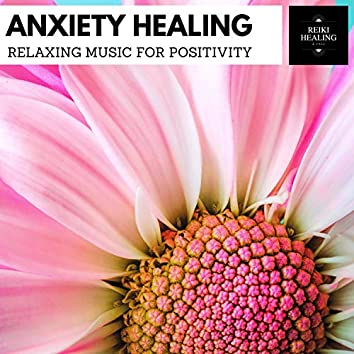 Anxiety Healing - Relaxing Music For Positivity
