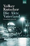 Die Akte Vaterland: Gereon Raths vierter Fall (Die Gereon-Rath-Romane, Band 4) - Volker Kutscher