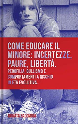 Come educare il minore: incertezze, paure, libertà: Pedofilia, bullismo e comportamenti a rischio in età evolutiva (Prosociale Vol. 3) (Italian Edition)