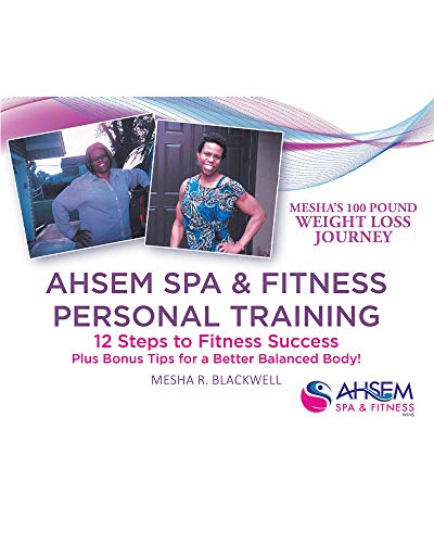 Ahsem Spa & Fitness Personal Training: 12 Steps to Fitness Success Plus Bonus Tips for a Better Balanced Body! (English Edition)