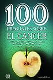 100 preguntes sobre el cáncer: Mites i realitats d'una malaltia que ens pot...