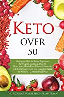 Keto Over 50: Ketogenic Diet for Senior Beginners & Weight Loss Book After 50. Reset Your Metabolism, Balance Hormones and Boost Energy with this Complete Guide for Women + 2 Weeks Meal Plan