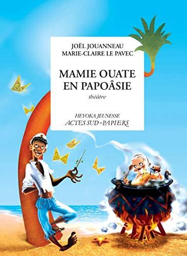 Mamie ouate en papoâsie, comédie insulaire (Théâtre heyoka jeunesse) (Edição Francesa)