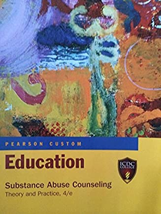 Pearson Custom Education Substance Abuse Counseling, Theory and Practice (Education Substance Abuse Counseling Theory and Practice) by Pearson Custom (2012-08-02)