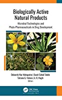 Biologically Active Natural Products: Microbial Technologies and Phyto-Pharmaceuticals in Drug Development