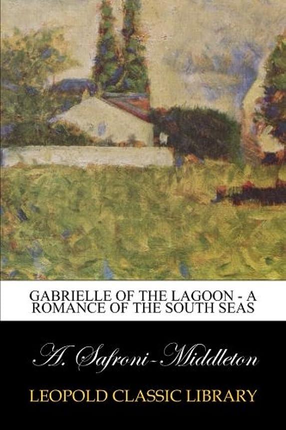 高度電報復活させるGabrielle of the Lagoon - A Romance of the South Seas