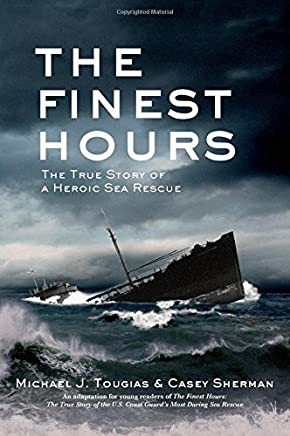 The Finest Hours (Young Readers Edition): The True Story of a Heroic Sea Rescue (True Storm Rescues) by Michael J. Tougias Casey Sherman(2014-01-14)