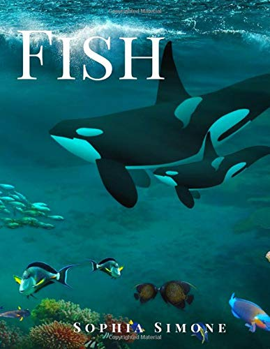 Fish: A Beautiful Nature Picture Book Photography Coffee Table Photobook Underwater Sea Animal Guide Book with Different Colorful Species Photos Images Names of Cute Fish Animals.