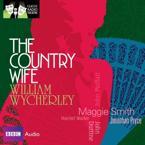 Classic Radio Theatre: The Country Wife (Dramatised)                   By:                                                                                                                                 William Wycherley                               Narrated by:                                                                                                                                 Maggie Smith,                                                                                        Jonathan Pryce,                                                                                        John Duttine,                   and others                 Length: 1 hr and 59 mins     29 ratings     Overall 4.2