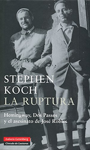 La Ruptura / The Breaking Point: Hemingway, Dos Passos Y El Asesinato De Jose Robles / Hemingway, Dos Passos and the Assasination of Jose Robles