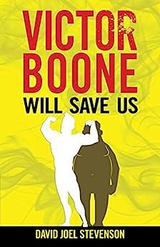 Victor Boone Will Save Us by [David Joel Stevenson]