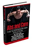 Abs and Core: The Suspension Abs Solution - 4 Simple Suspension Workouts That Will Help You Get Sexy Abs, Athletic Look, Shed Stubborn Fat, You Can Perform ... In 15 Minutes Or Less (English Edition)