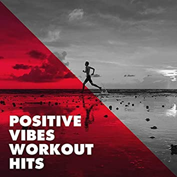 Positive Vibes Workout Hits