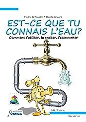 Est-ce que tu connais l'eau? Comment l'utiliser, la traiter, l'économiser.