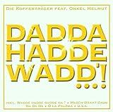 Dadda Hadde Wadd'...!