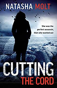 Cutting the Cord: She was the perfect assassin, then she wanted out. by [Natasha Molt]