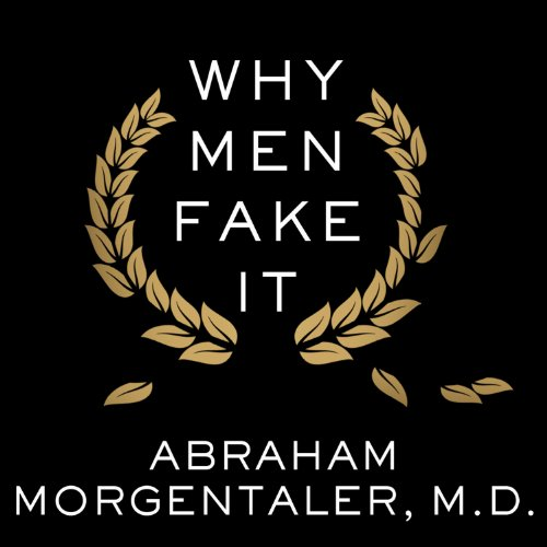 Why Men Fake It     The Totally Unexpected Truth about Men and Sex              By:                                                                                                                                 Abraham Morgentaler                               Narrated by:                                                                                                                                 Stephen Hoye                      Length: 10 hrs     18 ratings     Overall 4.3