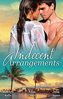 Indecent Arrangements - 3 Book Box Set (P.S. I'm Pregnant!) by [Julia James, Anna Cleary, Mira Lyn Kelly]