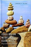 Equilibrium Models in Economics: Purposes and Critical Limitations