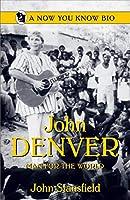John Denver: Man for the World (Now You Know Bio)
