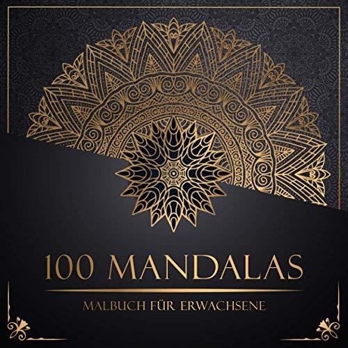 Malbuch für Erwachsene: Premium Ausmalbuch für Erwachsene mit 100 wunderschönen Mandalas - Für Achtsamkeit, Entspannung und Kreativität