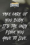 Take care of you body. It's the only place you have to live.: Bodybuilding Journal, Notebook Fitness, 6x9 100 Pages Gym Log