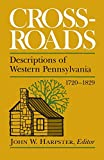 Crossroads: Descriptions of Western Pennsylvania 1720–1829 (The Library of Western Pennsylvania History)