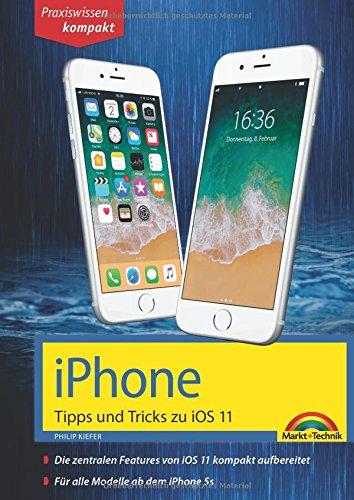 iPhone Tipps und Tricks zu iOS 11 - aktuell für alle Modelle iPhone 8, 8 Plus und X und ab iPhone 5S, iPhone 6, iPhone 7
