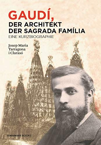 Gaudí, der Architeckt der Sagrada Família - eine kurzbiographie