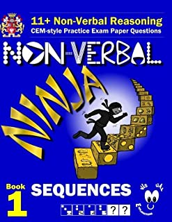 11+ Non Verbal Reasoning: The Non-Verbal Ninja Training Course. Book 1: Sequences: CEM-style Practice Exam Paper Questions...
