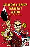 Salvador Allende: Palabra y acción