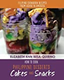 How to Cook Philippine Desserts: Cakes and Snacks (Filipino Cookbook Recipes of Asian in America)
