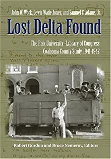 Lost Delta Found: Rediscovering the Fisk University-Library of Congress Coahoma County Study, 1941-1942 1St edition by Work, John W., Jones, Lewis Wade, Adams Jr., Samuel C. (2005) Hardcover