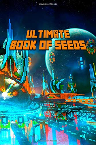 Ultimate Book of Seeds: Discover All Unbelievable Worlds The Game Has to Offer! The Masterpiece for all Minecrafters! (The Ultimate Book For Minecrafters, Band 1)