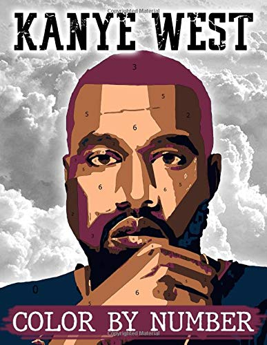 Kanye West Color By Number: Unique Book For Teens Fan Of Kanye West With High-Quality Character Designs For Stress Relieving And Relaxation