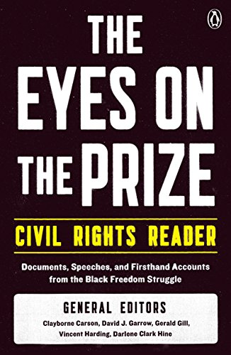 Compare Textbook Prices for The Eyes on the Prize Civil Rights Reader: Documents, Speeches, and Firsthand Accounts from the Black Freedom Struggle 4th printing Edition ISBN 9780140154030 by Carson, Clayborne,Garrow, David J.,Gill, Gerald,Harding, Vincent,Hine, Darlene Clark