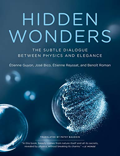 Compare Textbook Prices for Hidden Wonders: The Subtle Dialogue Between Physics and Elegance Illustrated Edition ISBN 9780262539890 by Guyon, Etienne,Bico, Jose,Reyssat, Etienne,Roman, Benoit
