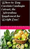Where to Buy Garcinia Cambogia Extract, the Miraculous Supplement for Weight Loss? (English Edition)