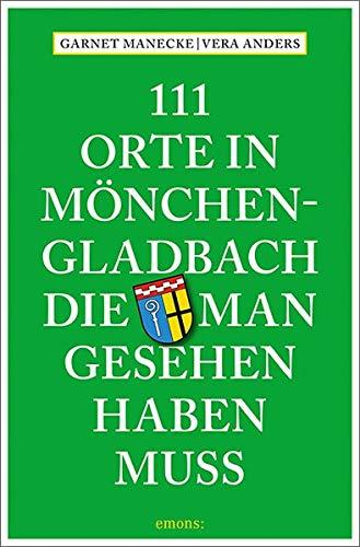 Preisvergleich Produktbild 111 Orte in Mönchengladbach,  die man gesehen haben muss: Reiseführer