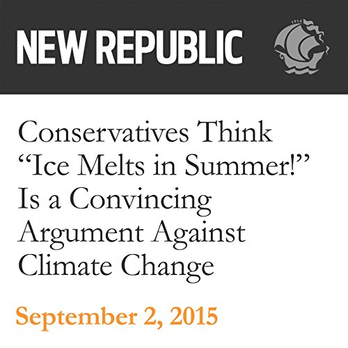 "Conservatives Think ""Ice Melts in Summer!"" Is a Convincing Argument Against Climate Change audiobook cover art"