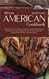 African American Cookbook: A Factual Guide to Delicious, Favourite and Traditional Recipes of African American Cooking