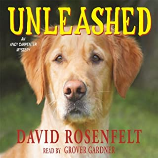 Unleashed     Andy Carpenter, Book 11              Written by:                                                                                                                                 David Rosenfelt                               Narrated by:                                                                                                                                 Grover Gardner                      Length: 6 hrs and 47 mins     Not rated yet     Overall 0.0