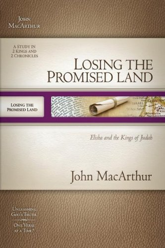 Losing the Promised Land: Elisha and the Kings of Judah (MacArthur Bible Studies)