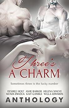 Three's a Charm by [Desiree Holt, Ashe Barker, Helena Maeve, Wendi Zwaduk, Kait Gamble, Willa Edwards]