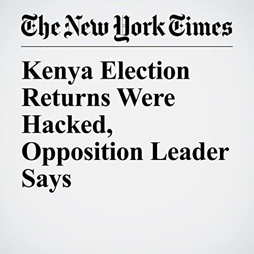 Kenya Election Returns Were Hacked, Opposition Leader Says copertina