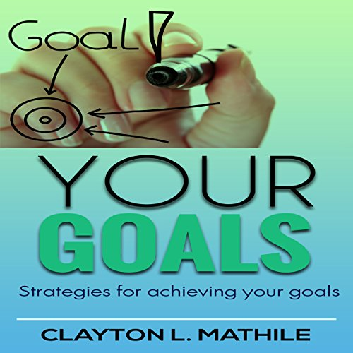 Your Goals: Strategies For Achieving Your Goals audiobook cover art