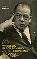 John Hervey Wheeler, Black Banking, and the Economic Struggle for Civil Rights (Civil Rights and the Struggle for Black Equality in the Twen)