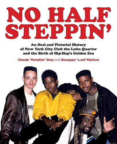 No Half Steppin' (Paperback): An Oral and Pictorial History of New York City Club the Latin Quarter and the Birth of Hip-Hop's Golden Era